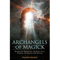 Archangels of Magick: Rituals for Prosperity, Healing, Love, Wisdom, Divination and Success (The Gallery of Magick…