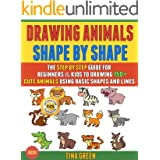 Drawing Animals Shape By Shape: The Step By Step Guide For Beginners & Kids To Drawing 150+ Cute Animals Using Basic Shapes A