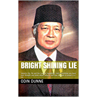 Bright Shining Lie: Suharto, the CIA and the Coup of September 1965 Everything you have ever thought you knew about…