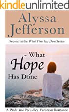 What Hope Has Done: A Pride and Prejudice Variation Romance (What Time Has Done Book 2)