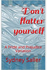 Don't flatter yourself: A Pride and Prejudice Variation Kindle Edition