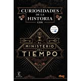 Curiosidades de la Historia con el Ministerio del tiempo (Fuera de colección)