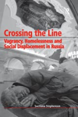 Crossing the Line: Vagrancy, Homelessness and Social Displacement in Russia Kindle Edition