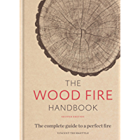The Wood Fire Handbook: The complete guide to a perfect fire (English Edition)