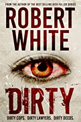 DIRTY: Dirty Cops, Dirty Lawyers, Dirty Deeds Kindle Edition