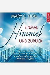 Einmal Himmel und zurück: Der wahre Bericht einer Ärztin über ihren Tod, den Himmel, die Engel und das Leben, das folgte Audible Audiobook