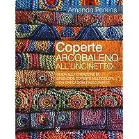 Coperte arcobaleno all'uncinetto. Guida alla creazione di splendide coperte multicolori, con spiegazioni passo passo…