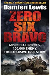 Zero Six Bravo: 60 Special Forces. 100,000 Enemy. The Explosive True Story Kindle Edition