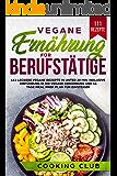 Vegane Ernährung für Berufstätige: 111 leckere vegane Rezepte in unter 20 min. Inklusive Einführung in die vegane…