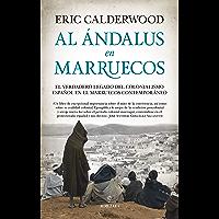 Al Ándalus en Marruecos: El verdadero legado del colonialismo español en el Marruecos contemporáneo (Spanish Edition)