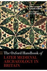 The Oxford Handbook of Later Medieval Archaeology in Britain (Oxford Handbooks) Kindle Edition