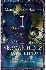 Das Vermächtnis der Lil`Lu (1): Fantasy-SciFi-Serie (Das Vermächtnis der Lil`Lu Serie) Kindle Ausgabe