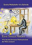 Eine Stille Nacht: Wie das berühmteste Weihnachtslied der Welt entstand