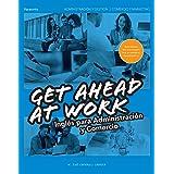 Get Ahead at Work. Inglés para Administración y Comercio