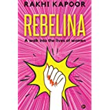 Rebelina : A Walk Into The Lives Of Women