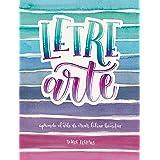 LetreArte: Descubre el arte de dibujar letras bonitas con este cuaderno de lettering para adultos. Una guía con instrucciones