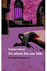 On Whom the Axe Falls (The Island Connection Book 3) Kindle Edition