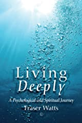 Living Deeply: A Psychological and Spiritual Journey Kindle Edition