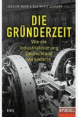 Die Gründerzeit: Wie die Industrialisierung Deutschland veränderte - Ein SPIEGEL-Buch - Mit zahlreichen Abbildungen Gebundene Ausgabe