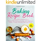 Baking Recipe Book: Master Real Baking Secrets with Delicious Cakes, Cookies, Breads, Pies, and More