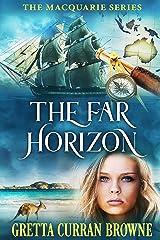THE FAR HORIZON :: A Biographical Novel (Macquarie Series Book 2) Kindle Edition