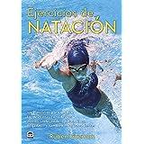 EJERCÍCIOS DE NATACIÓN: 176 ejercicios para mejorar las destrezas en todos los estilos, incluyendo: salidas, giros, llegadas.