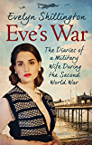 Eve's War: The diaries of a military wife during the second world war (English Edition)