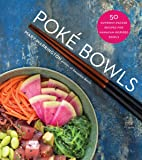 Poké Bowls: 50 Nutrient-Packed Recipes for Hawaiian-Inspired Bowls