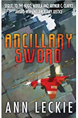Ancillary Sword: SEQUEL TO THE HUGO, NEBULA AND ARTHUR C. CLARKE AWARD-WINNING ANCILLARY JUSTICE (Imperial Radch Book 2) Kindle Edition
