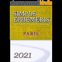 Simple Ephemeris for Astrology Paris 2021 (Simple Ephemeris with Tables of Aspect for Astrology) (English Edition)