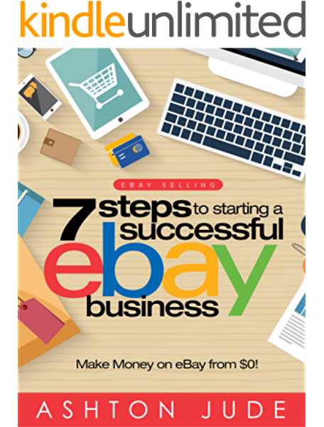 Ebay Selling 7 Steps To Starting A Successful Ebay Business From 0 And Make Money On Ebay Be An Ebay Success With Your Own Ebay Store Ebay Tips Book 1 Ebook Jude