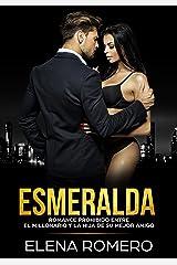 Esmeralda: Romance Prohibido entre el Millonario y la Hija de su Mejor Amigo (Novela de Romance y Erótica) Versión Kindle