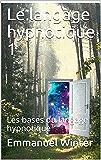 Le langage hypnotique 1: Les bases du langage hypnotique