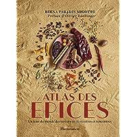 Atlas des épices: Un tour du monde des saveurs en 50 recettes et rencontres