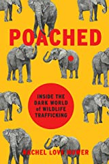 Poached: Inside the Dark World of Wildlife Trafficking (A Merloyd Lawrence Book) Kindle Edition