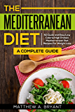 Mediterranean Diet: A Complete Guide: 50 Quick and Easy Low Calorie High Protein Mediterranean Diet Recipes for Weight Loss (English Edition)