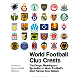 World Football Club Crests: The Design, Meaning and Symbolism of World Football's Most Famous Club Badges