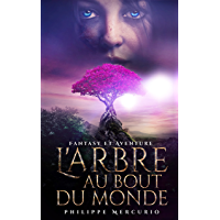 L'Arbre Au Bout Du Monde: Fantasy et Aventure