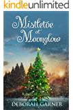 Mistletoe at Moonglow (The Moonglow Christmas Series Book 1) (English Edition)