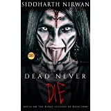 DEAD NEVER DIE: Based on the Rural Legends of Rajasthan