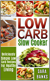 Low Carb Slow Cooker: Deliciously Simple Low Carb Recipes For Healthy Living (low carb slow cooker recipes, low carb slow cooker cookbook Book 1) (English Edition)