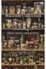 Museum Collection: an anthology of short stories and poetry Kindle Edition