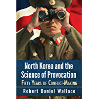 North Korea and the Science of Provocation: Fifty Years of Conflict-Making (English Edition)