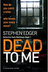 Dead to Me: A serial killer thriller (Detective Kate Matthews Book 1) Kindle Edition