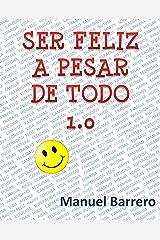 SER FELIZ A PESAR DE TODO 1.0: RECETA PARA SER FELIZ Versión Kindle