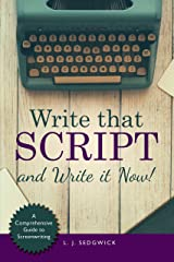 Write That Script!: A Character-driven Comprehensive Guide to Screenwriting Kindle Edition