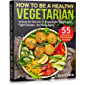 HOW TO BE A HEALTHY VEGETARIAN: Unlock the Secrets of Sustainable Weight Loss, Fight Disease, and Slow Aging (Health…