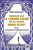 Marcher sur le chemin sacré de la Femme Bison Blanc : Les enseignements d'une femme-médecine arc-en-ciel