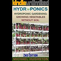 Hydroponics: Hydroponic Gardening: Growing Vegetables Without Soil (2nd Edition) (hydroponics, aquaculture, aquaponics…