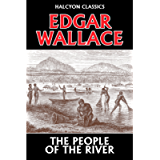 The People of the River by Edgar Wallace (Halcyon Classics) (English Edition)